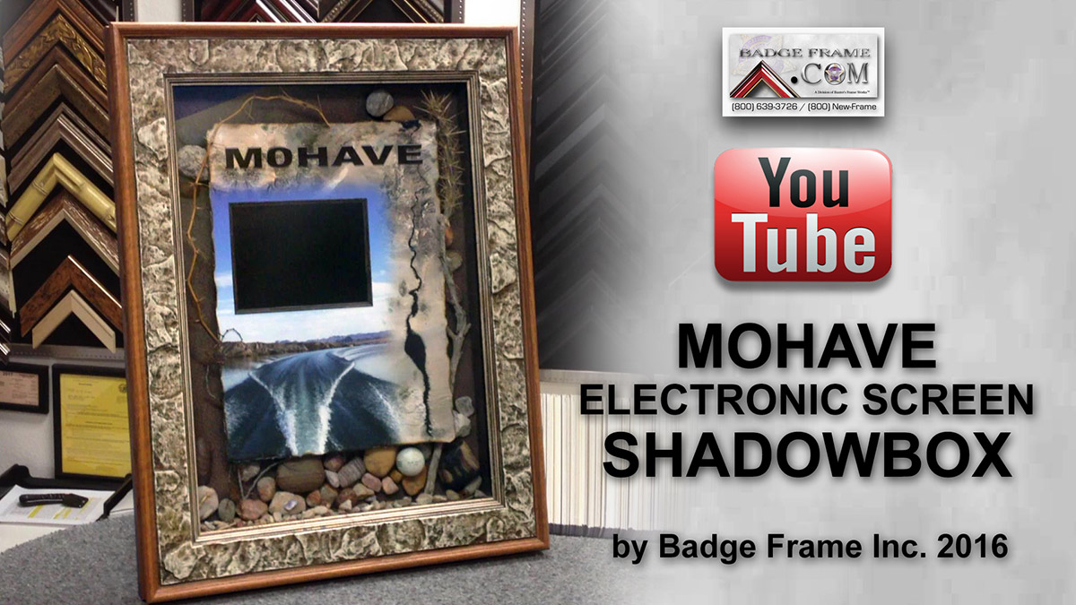 Mohave Electronic Screen Shadowbox from                             Badge Frame 8/2016